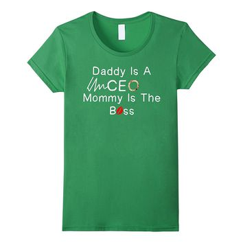 CEO T-shirt - Daddy Is A CEO Mommy Is The Boss