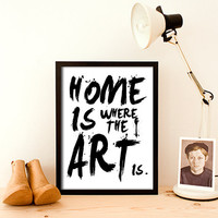 Typography Poster Inspirational Quote Wall Art Typographic Print Love Print Home Decor Typography Print Home Is Where The Art Is A3