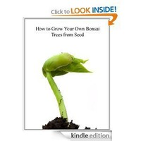 How To Grow Your Own Bonsai Trees From Seed [Kindle Edition]