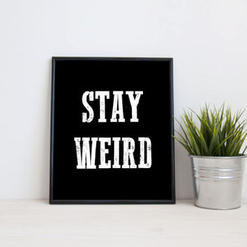 Stay Weird, 8x10 digital print, black and white quote, instant printable poster, typography, download, wall art, modern print, home decor
