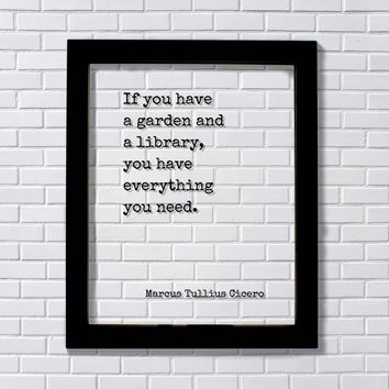 Marcus Tullius Cicero - If you have a garden and a library, you have everything you need - Gardening Book Reader Librarian Bibliophile