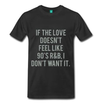 GRAY PRINT! If The Love Doesn't Feel Like 90's R&B, I Don't Want It, Unisex, Premium T-Shirt