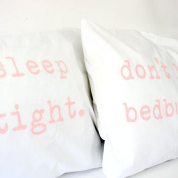 Pillowcases Sleep Tight Don't Let the Bedbugs Bite Printed in blush pink on white cotton
