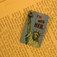 I'm With Her Lapel Pin Featuring Lady Liberty