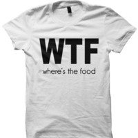 WTF T-SHIRT WHERES THE FOOD SHIRT FOODIE FOOD PORN I LOVE FOOD TEAM FOOD BIRTHDAY GIFTS COOL SHIRTS
