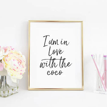 Fashion Print,Womens Gift,Fashionista,Girly Gifts,Wall Art Prints,Printable Art,Coco Chanel,I am In Love With The Coco,Printable Art