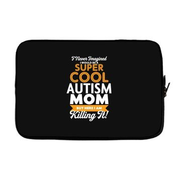I Never Imagined I Would Be A Super Cool Autism Mom But Here I Am Kill Laptop sleeve