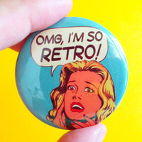 "OMG, i'm so Retro - 1.75"" Badge / Button"