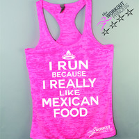 I Run Because I Really Like Mexican Food Graphic Workout Tank