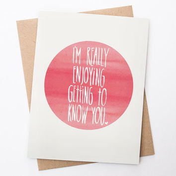Cute Valentine Card - I'm Really Enjoying Getting to Know You