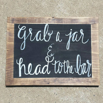 Grab A Jar And Head To The Bar Rustic Sign, Rustic Wedding Decor, Country Wedding, Bridal Shower Sign, Reception Sign, Wedding Bar Sign