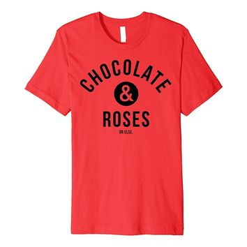 Valentine's Day Chocolate And Roses Or Else Premium T-Shirt