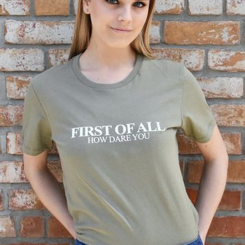 First of All How Dare You Women's Tee