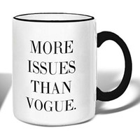 More Issues Than Vogue - Ceramic Coffee Tea Mug - 11-oz