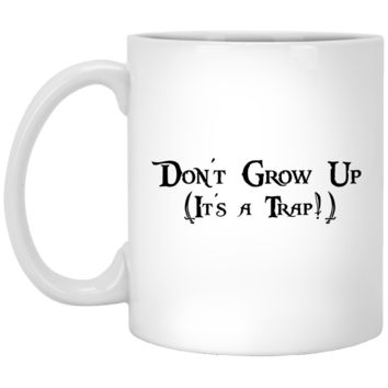 Don't Grow Up It's A Trap Quote Coffee Mug Humor