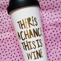 Theres a chance this is wine coffee mug, travel tumbler, wine mug