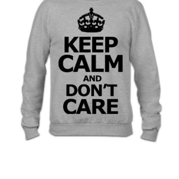 KEEP CALM AND dont care - Crewneck Sweatshirt