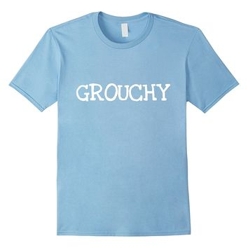 GROUCHY FUNNY SARCASTIC NOVELTY HUMOROUS T-SHIRT