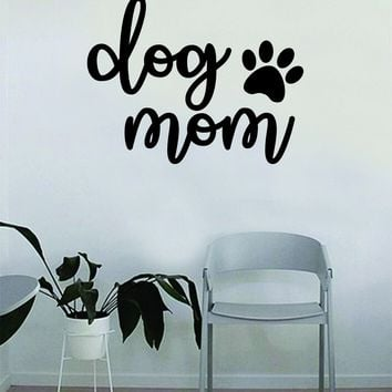 Dog Mom Paw Print Wall Decal Sticker Bedroom Living Room Art Vinyl Inspirational Quote Puppy Animals Pets