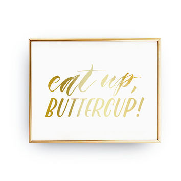 Eat Up, Buttercup, Funny Kitchen Decor, Kitchen Poster, Kitchen Wall Art, Funny Quote, Cooking Decor, Real Gold Foil Print, Typography Print