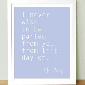 Mr Darcy quote I never wish to be parted from you 8x10 by UUPP