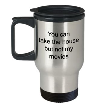 Movie Travel Mug - You Can Take The House But Not My Movies Stainless Steel Insulated Travel Coffee Cup with Lid