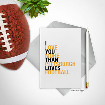 Football Sayings, Boyfriend Gift, I Love You More Than Pittsburgh Loves Football, A2 size greeting card, Sports Gift, Free U.S. Shipping