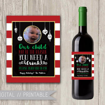 Our Child May Be the Reason You Need a Drink, Wine Bottle Label Teacher, Babysitter Holiday Gift | Printable