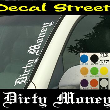 "Copy of Dirty Money vertical  Windshield  Die Cut Vinyl Decal Sticker 4"" x 22"" Old English"