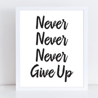 Never Never Never Give Up Print, Typography Print, Never Give Up, Quote Poster, Home Wall Art, Black And White Quote