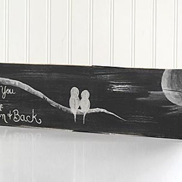 I Love You to the Moon and Back Rustic Wood Signs Reclaimed Wood Art Wood Sign Love Bird Painting Wall Decor Wood Anniversary Wedding Gift