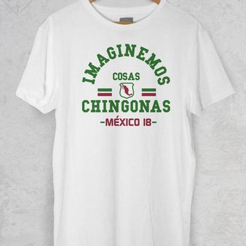 Mexico Mudial World Cup Imaginemos Cosas Chingonas Unisex T Shirt