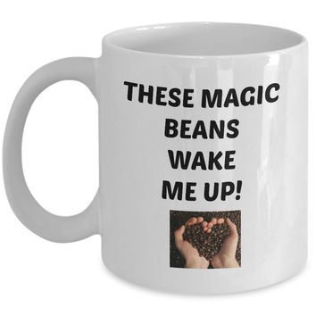 These Magic Beans Wake Me Up! Coffee Mug novelty funny tea cup gift Statement