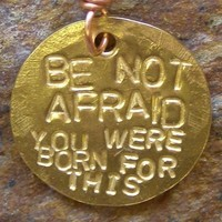Be Not Afraid You Were Born for This Brass Pendant by Jean Skipper | jeanskipper - Jewelry on ArtFire