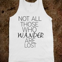 Not all those who wander, are lost.  - Shelby's Addiction