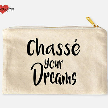 Chasse Your Dreams Dance Cosmetic Bag, Make Up Bag, Dancer Bag, Frappe Dance Bag, Dancer Gift, Dance Teacher Gift, Dance Gifts,Happiosophy