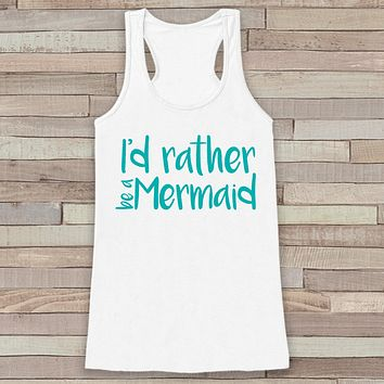 I'd Rather Be a Mermaid - Summer Tank Top - Funny Beach Tank - Surf Tank - Vacation Tank - Boho Tank - Bathing Suit Cover Up - Bikini Cover