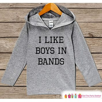 Funny Kids Shirt - I Like Boys In Bands Hoodie - Girls Novelty Concert Shirt - Grey Pullover - Gift Idea for Baby, Infant, Kids, Toddler