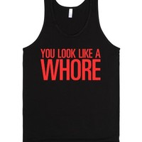 You Look Like A Whore-Unisex Black Tank