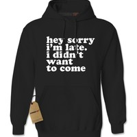 Hey Sorry I'm Late, I Didn't Want To Come Adult Hoodie Sweatshirt