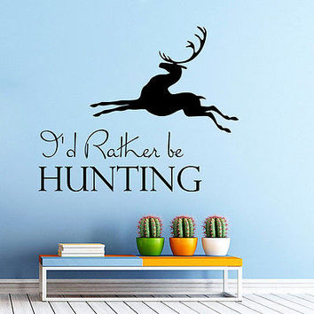 Wall Decal Quotes I'd Rather be Hunting Deer Bedroom Vinyl Sticker Decor MR690