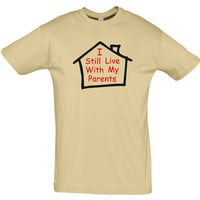 I still live with my parents,gift ideas,gift for boyfriend,gift for girlfriend,gift for sister,gift for brother,humor shirts,humor tees