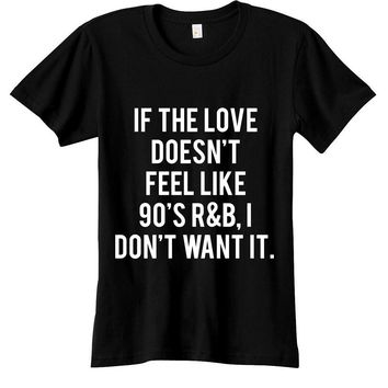If The Love Doesn't Feel Like 90's R&B Womens Graphic Tee
