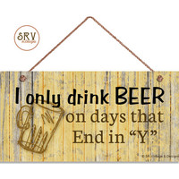 "Beer Sign, Rustic Funny Sign, I Only Drink Beer On Days That End In Y, Man Cave Sign, Weatherproof, 5"" x 10"" Sign, Gift For Him, Bar Sign"