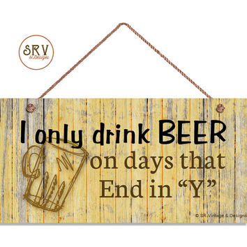 """Beer Sign, Rustic Funny Sign, I Only Drink Beer On Days That End In Y, Man Cave Sign, Weatherproof, 5"""" x 10"""" Sign, Gift For Him, Bar Sign"""