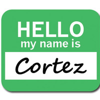 Cortez Hello My Name Is Mouse Pad