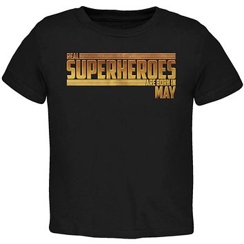Real Superheroes are born in May Toddler T Shirt