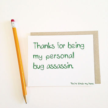 thanks for being my personal bug assassin , you're my hero. Birthday, anniversary, wedding, thank you, gift card valentines's day
