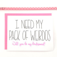 I Need My Pack of Weirdos // Be My Bridesmaid // Bridesmaid Card