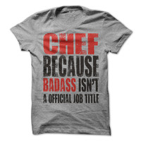 Chef Because Badas isn't a Official Job Title T-Shirt tee